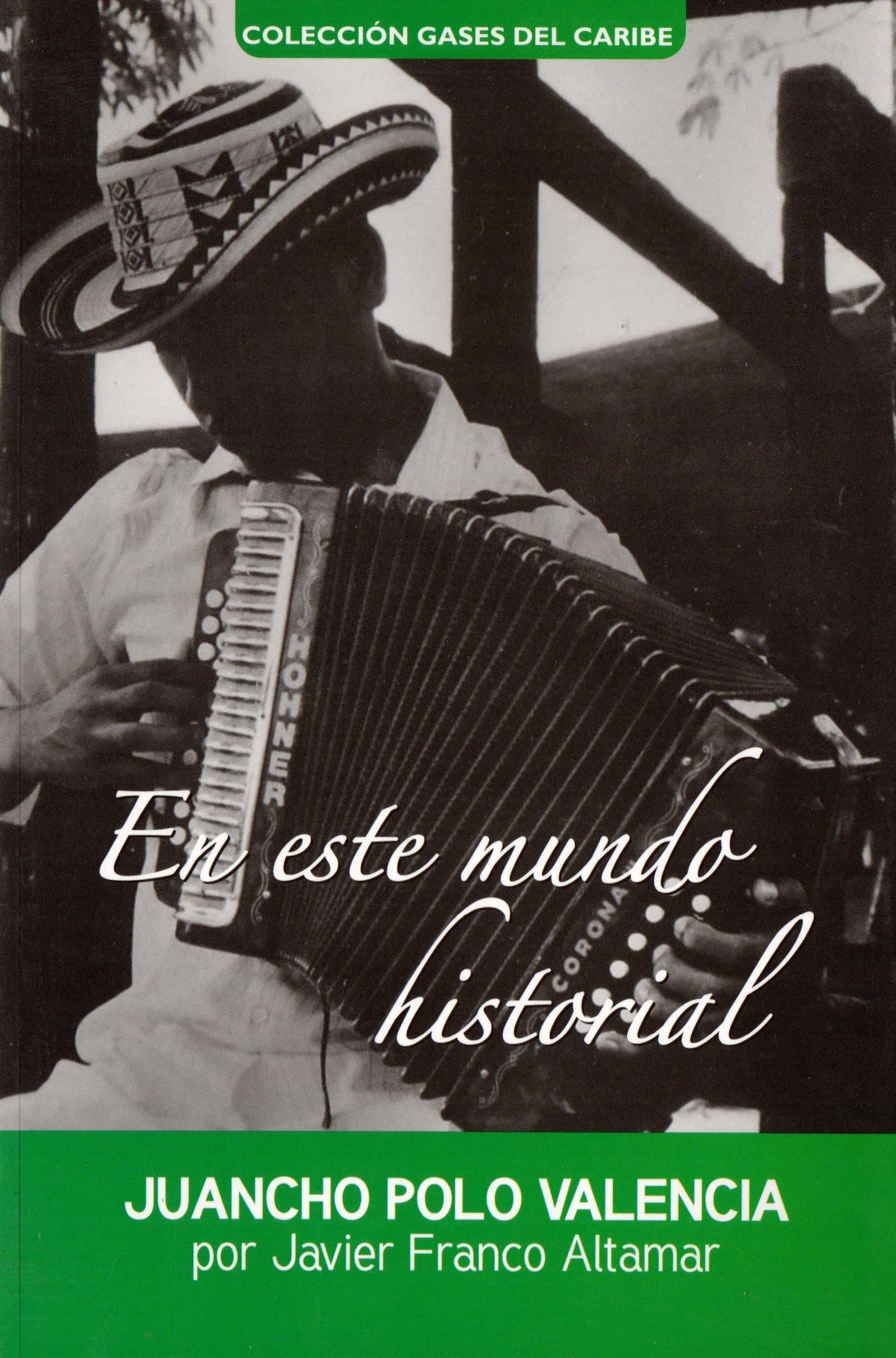 RAFAEL ESCALONA: ENCANTOS DE UNA VIDA EN CANTOS - JUANCHO POLO VALENCIA: EN ESTE MUNDO HISTORIAL.